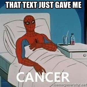 Cancer Spiderman - That text just gave me