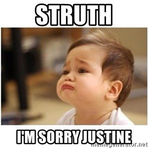 sorry baby - Struth I'm sorry justine