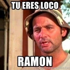 Bill Murray Caddyshack - tu eres loco  ramon