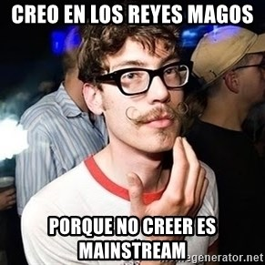 Super Smart Hipster - CreO eN LOS reyes magos Porque no creer es mainstream