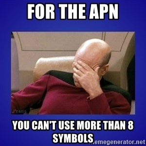 Picard facepalm  - for the APN You can't use more than 8 symbols