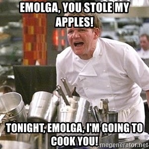 Gordon Ramsay Yelling damned loudly - Emolga, you stole my apples! Tonight, Emolga, I'm going to cook you!