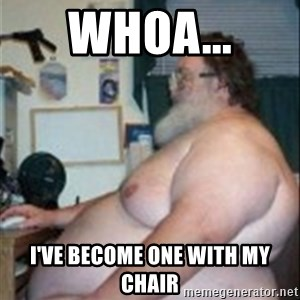 Fat guy at computer - whoa... i've become one with my chair
