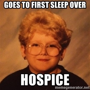 60 Year-Old Girl - Goes to first sleep over Hospice