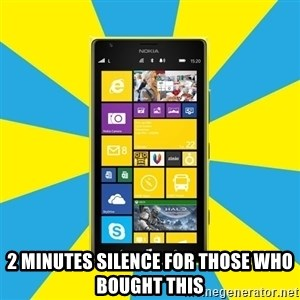 Nokia Lumia 1520 -  2 Minutes silence for those who bought this
