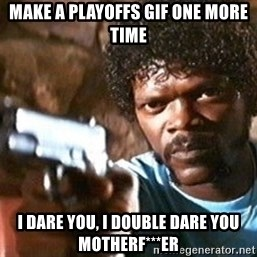 Pulp Fiction - Make a playoffs gif one more time I dare you, i double dare you MotherF***er