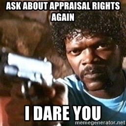 Pulp Fiction - Ask ABout Appraisal Rights again I dare you