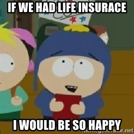 Craig would be so happy - IF WE HAD LIFE INSURACE I WOULD BE SO HAPPY
