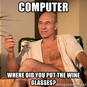 Sexual Picard - computer where did you put the wine glasses?