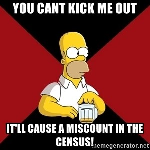 Homer Jay Simpson - You cant kick me out it'll cause a miscount in the census!