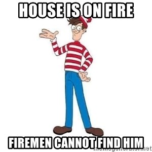Where's Waldo - house is on fire firemen cannot find him