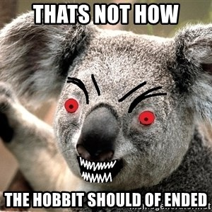 Abortion Koala - thats not how the hobbit should of ended