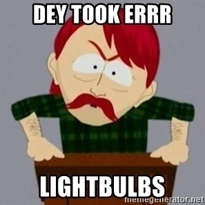They took our jobs guy - Dey took errr lightbulbs