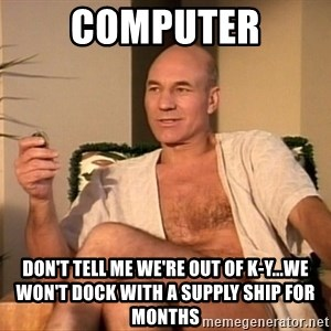 Sexual Picard - computer don't tell me we're out of k-y...we won't dock with a supply ship for months