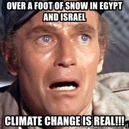 Soylent green - over a foot of snow in egypt and israel Climate change is real!!!
