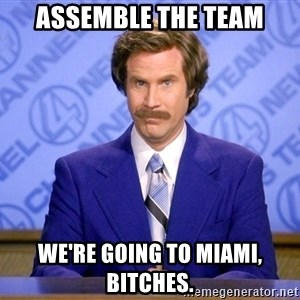 Will ferrell science - Assemble the team we're going to miami, bitches.