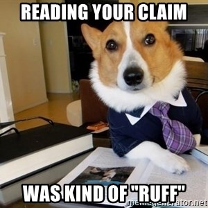 "Dog Lawyer - reading your claim was kind of ""ruff"""