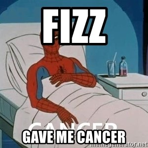 Cancer Spiderman - FIZZ Gave me cancer
