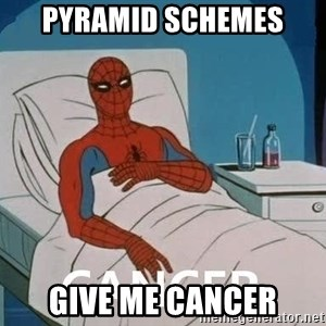 Cancer Spiderman - pyramid schemes Give me cancer