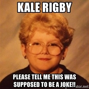60 year old - KAle Rigby Please tell me this was supposed to be a joke!!