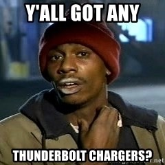 Tyrone Biggums baby  - y'all got any thunderbolt chargers?