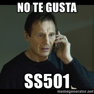 I will Find You Meme - no te gusta ss501