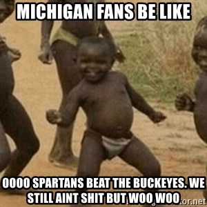 Little Black Kid - michigan fans be like oooo spartans beat the buckeyes. we still aint shit but woo woo