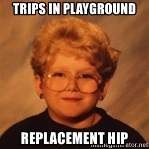 60 Year-Old Girl - Trips IN PLAYGROUND REPLACEMENT HIP