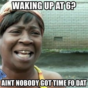 sweet brown ios - Waking up at 6? Aint nobody got time fo dat