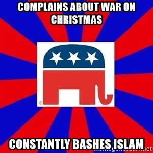 Scumbag GOP - complains about war on christmas constantly bashes islam