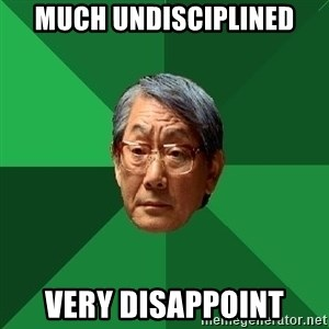 High Expectation Asian Father - much undisciplined very disappoint