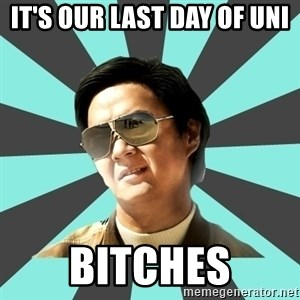 mr chow - It's our last day of uni bitches
