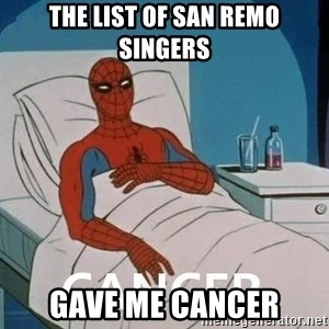 Cancer Spiderman - The list of San Remo singers gave me cancer