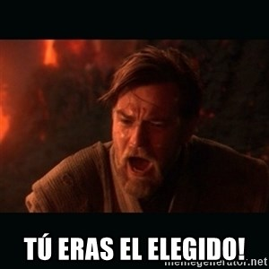 "Obi Wan Kenobi ""You were my brother!"" -  tú eras el elegido!"