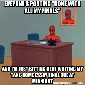 "Spider-Man Desk - Eveyone's posting ""done with all my finals"" and I'm just sitting here writing my take-home essay final due at midnight"