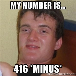 Really highguy - my number is... 416 *MINUS*