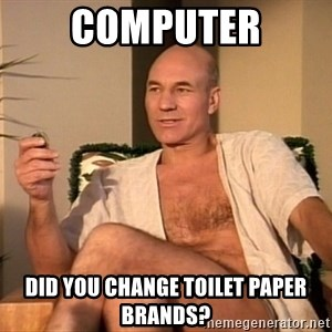 Sexual Picard - computer did you change toilet paper brands?