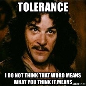 Pacifist Inigo Montoya - tolerance i do not think that word means what you think it means
