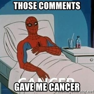 Cancer Spiderman - those comments gave me cancer
