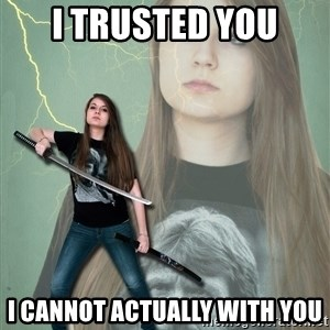 Super Girl Samantha - I TRUSTED YOu i cannot actually with you