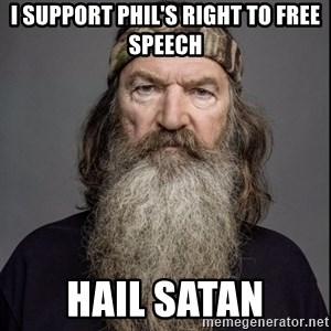 Phil Robertson 2 - i support phil's right to free speech hail satan