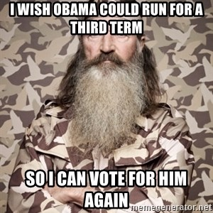 Phil Robertson Duck Dynasty - I wish obama could run for a third term so I can vote for him again