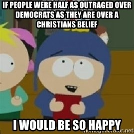 Craig would be so happy - If people were half as outraged over democrats as they are over a christians belief i would be so happy