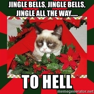 GRUMPY CAT ON CHRISTMAS - Jingle bells, jingle bells, jingle all the way..... to hell