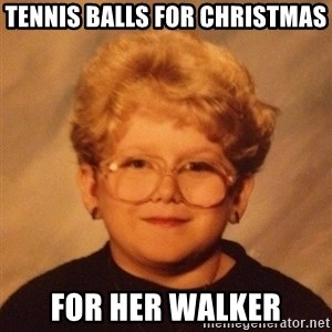 60 year old - tennis balls for christmas For her walker