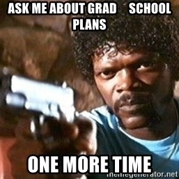 Pulp Fiction - ASK ME ABOUT GRAD     SCHOOL PLANS ONE MORE TIME