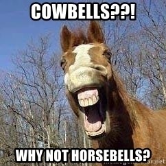 Horse - cowbells??! why not horsebells?