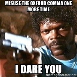 Pulp Fiction - Misuse the oxford comma one more time I Dare you