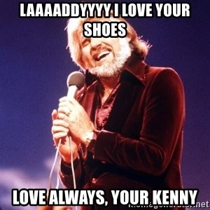 Kenny Rogers - LaaaaDDYYYY I love your shoes Love Always, Your Kenny