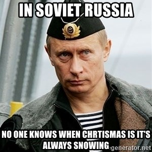 Russian Awesome Face - In Soviet russia no one knows when chrtismas is it's always snowing
